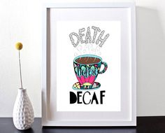 Death Before Decaf  Kitchen Art Kitchen by GeorgiePearlDesigns, $10.00