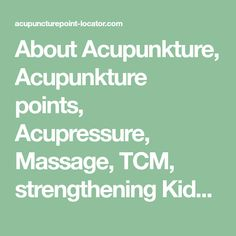 About Acupunkture, Acupunkture points, Acupressure, Massage, TCM, strengthening Kidney, Liver, Spleen, Lung, Physiotherapy with Tongue Diagnosis, Pulse Diagnosis, Point Press