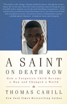 A Saint on Death Row- How a Forgotten Child Became a Man and Changed a World by Thomas Cahill