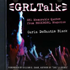 GRL Talk: 231 Memorable Quotes from ROCKRGRL Magazine by Carla DeSantis Black. $12.95. Publisher: Meow, LLC; First edition (January 15, 2013). Publication: January 15, 2013