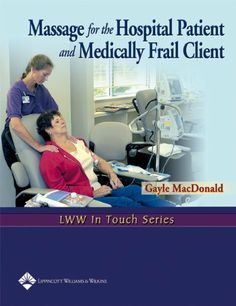 Massage for the Hospital Patient and Medically Frail Client (LWW In Touch Series) by Gayle MacDonald, http://www.amazon.com/dp/0781747058/ref=cm_sw_r_pi_dp_tAexrb0FS3KT7