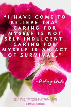 Self-Care quote by Audrey Lorde. Self-Care doesn't make you selfish or self-indulgent. It's a form of self-respect, and necessary for survival, especially if you have anxiety. Here are the tips and strategies that I've incorporated into my everyday life to deal with stress. What's your most essential self-care routine? Remaining Meg Blog