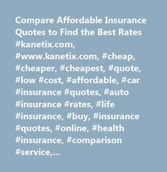 Compare Affordable Insurance Quotes to Find the Best Rates #kanetix.com, #www.kanetix.com, #cheap, #cheaper, #cheapest, #quote, #low #cost, #affordable, #car #insurance #quotes, #auto #insurance #rates, #life #insurance, #buy, #insurance #quotes, #online, #health #insurance, #comparison #service, #home #insurance, #purchase, #motorcycle #insurance, #commercial #insurance, #business #insurance, #travel #insurance, #california, #texas, #new #york, #florida, #illinois, #pennsylvania, #ohio…