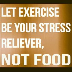 De-stress with #Excercise and not food!
