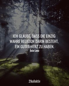 21 inspiring quotes and wisdoms from the Dalai 21 inspirierende Zitate und Lebensweisheiten vom Dalai Lama I believe that the only true religion is to have a good heart. Inspirational Quotes About Strength, Funny Inspirational Quotes, Inspiring Quotes About Life, Wisdom Quotes, True Quotes, Smile Quotes, Happy Quotes, One Of Us, Inspiring Quote Tattoos