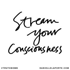 Stream your consciousness. Subscribe: DanielleLaPorte.com #Truthbomb #Words #Quotes