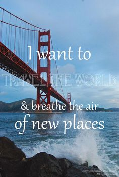 I want to travel the world & breathe the air of new places. // Brittany from Boston