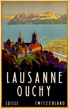 "1929 Lausanne Ouchy poster showing the Cathedral from the century overhanging the city of Lausanne and the lake of Geneva. ""Ouchy"" is the Lausanne lakeside, the French Alps are in the background. Vintage Advertisements, Vintage Ads, Evian Les Bains, Swiss Travel, Travel Ad, Tourism Poster, Retro Poster, Voyage Europe, Travel Channel"