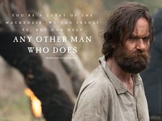You're a guest of the MacKenzie. We can insult ye. But god help any other man who does. - Murtagh Fitzgibbons