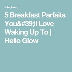 5 Breakfast Parfaits You'll Love Waking Up To   Hello Glow