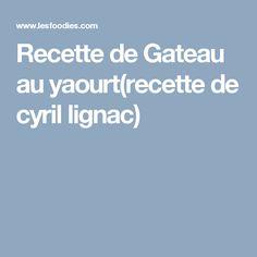 Recette de Gateau au yaourt(recette de cyril lignac)