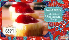 Paula Deen's Easy Mini Cherry Cheesecakes Recipe. Perfect for OAMC make a batch and freeze them for any party or special occasion. Kid-friendly recips
