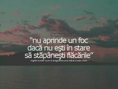 Nu aprinde focul daca nu esti in stare sa stapanesti flacarile. R Words, Sweet Words, Motivational Words, Inspirational Quotes, Strong Words, Sad Stories, More Than Words, Favorite Quotes, Texts