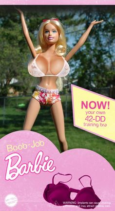 Boob Job Barbie. Now! your own 42DD training bra. Warning- Implants may cause choking, suffocation and may attract shallow men hahahaha