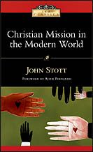 """""""Christian Mission in the Modern World"""" by John Stott.  This balanced, holistic approach to mission points the way forward for the work of the church in the world."""
