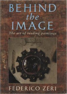 Behind the Image: The Art of Reading Paintings: Federico Zeri, Nina Rootes: 9780312047245: Amazon.com: Books