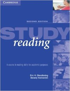 Study reading :a course in reading skills for academic      purposes  / Eric H. Glendinning, Beverly Holmström. -- 9th      print. -- Cambridge [etc.] : Cambridge University press, 2013 en http://absysnetweb.bbtk.ull.es/cgi-bin/abnetopac01?TITN=512070