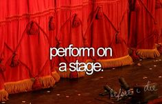 Love. A professional stage..where I get paid. Broadway, perhaps?