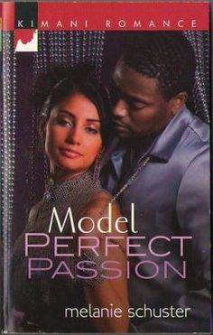 Model Perfect Passion by Melanie Schuster Romance 0373860617