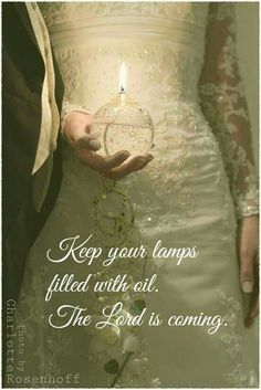 Keep your lamps filled with oil. The Lord is coming.!