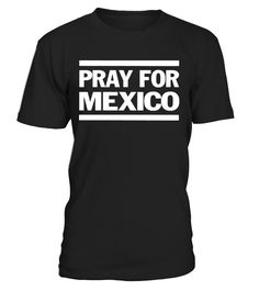 Pray For Mexico T-Shirt Support #Prayformexico.   Unisex t-shirt for men, women, girls, teens, boys, young, kids, youth, child, toddlers, baby, babies. Pray for Mexico tshirt we stand support mexico t-shirt.