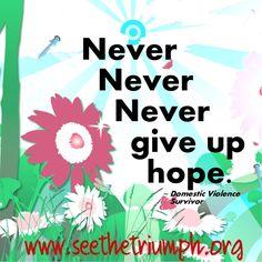 """Never, never, never give up hope."" ~ Domestic violence survivor #seethetriumph"