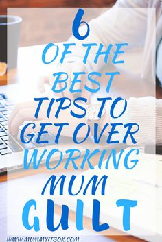 6 Of The Best Tips To Get Over Working Mum Guilt | Working Mum Life | Working Mum Advice |