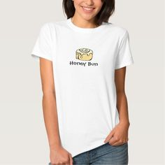 Honey Bun Women's Tshirt - Cute cartoon cinnamon roll sweet honey bun design with funny quote makes a unique gift for someone who likes baking, food, or dessert humor or who just loves the sweet buns - baker, pastry chef, or foodie.  Funny food humor tshirt.  #sweetbuns #cinnamonrollgifts #honeybun