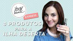 3 produtos de maquiagem para a ilha deserta - TV Beauté Express | Vic Ceridono