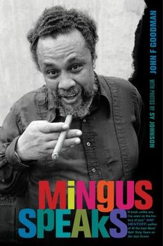 Mingus Speaks by John F. Goodman