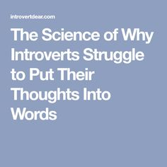 The Science of Why Introverts Struggle to Put Their Thoughts Into Words