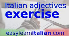 Short test about Italian  descriptive adjectives.  http://www.easylearnitalian.com/2017/03/italian-descriptive-adjectives-exercise.html