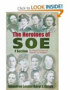 Heroines of SOE: F Section, Britain's Secret Women in France: Amazon.co.uk: Beryl Escott: Books