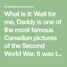 What is it: Wait for me, Daddy is one of the most famous Canadian pictures of the Second World War. It was taken October 1st, 1940, in New Westminster, British Columbia by Claude Dettloff. Why is it Awesome? This is Remembrance Day, and it's the only day that I celebrate for the reason it's on…