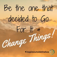 #inspireoutsidethebox #betheone #changethings