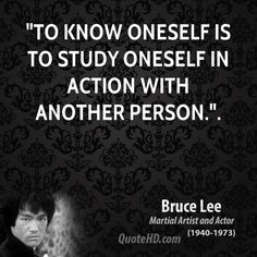 """""""To know oneself is to study oneself in action with another person."""" --Bruce Lee Quote ༺♥༻"""