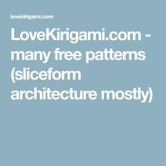 LoveKirigami.com - many free patterns (sliceform architecture mostly) Kirigami Patterns, Sliceform, Free Pattern, Architecture, Arquitetura, Sewing Patterns Free, Architecture Design