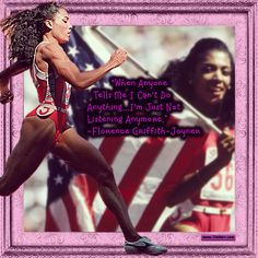 """""""When anyone tells me I can't do anything.I'm just not listening anymore."""" -Florence Griffith-Joyner (US Track Champion Flo Jo, Gone Girl, Sports Pictures, Look Younger, Queen Quotes, Stressed Out, Beautiful One, Track And Field, Black Love"""