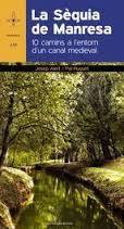 La Sèquia de Manresa : 10 camins a l'entorn d'un canal medieval / Josep Alert i Pol Huguet