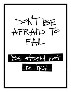 Don't be afraid to fail .