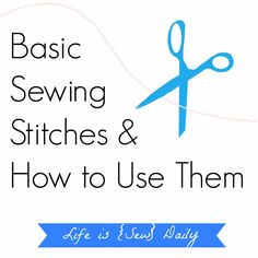 Basic Sewing Stitches & How to Use Them
