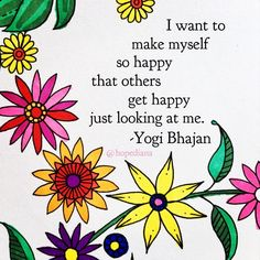 Life goals. I want to make myself so happy that others get happy just looking at me. -Yogi Bhajan #mondaymotivation #bethelight #happinessiscontagious