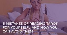 Do you make these six mistakes when reading tarot for yourself? Learn how to avoid making these mistakes and read the Tarot cards more accurately.