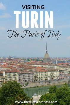 """A Trip to Turin - The Surprisingly Underrated """"Paris of Italy"""" - The Dusty Compass"""