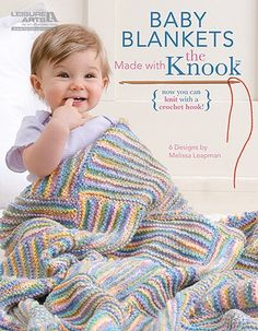 Baby Blankets - Sweet little blankets for babies are so much fun to make with the Knook and medium weight yarn. The Knook is a specialized crochet hook that creates true knitted fabric, while the attached cord completely prevents dropped stitches! It's great for beginners or anyone who would like to learn to knit the easy way. Clear instructions on the basic technique are provided for both right-hand and left-hand stitching, while photos illustrate each step.  These 6 designs by Melissa Leap...