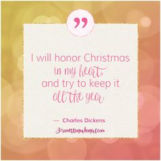 Charles Dickens #quote about #Christmas: I will honor Christmas in my heart, and try to keep it all the year.