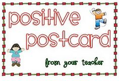 "About once a month, choose a student to receive the ""positive postcard"" (even mail postcard to their house; nice for parents to know that their child is succeeding/progressing)"