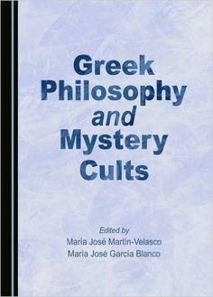 Greek philosophy and mystery cults / edited by María José Martín Velasco and María José García Blanco - Newcastle upon Tyne : Cambridge Scholars Publishing, 2016