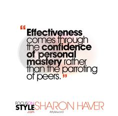 "Effectiveness comes through the confidence of personal mastery rather than the parroting of peers.""  For more daily stylist tips + style inspiration, visit: https://focusonstyle.com/styleword/ #fashionquote #styleword"