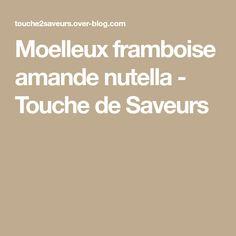 Moelleux framboise amande nutella - Touche de Saveurs